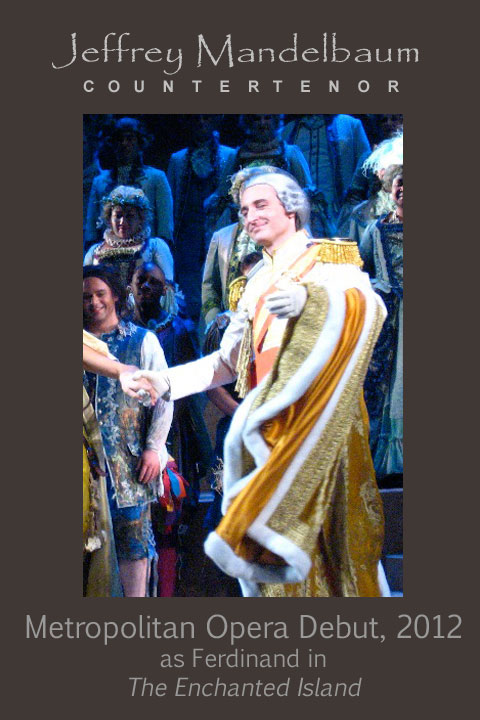 Jeffrey Mandelbaum: Countertenor - Metropolitan Opera Debut 2012 as Ferdinand in The Enchanted Island